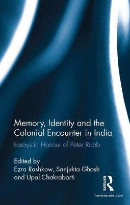 Memory, Identity and the Colonial Encounter in India: Essays in Honour of Peter Robb (Hardback)