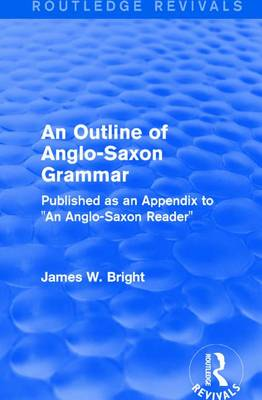 ": An Outline of Anglo-Saxon Grammar (1936): Published as an Appendix to ""An Anglo-Saxon Reader"" (Hardback)"