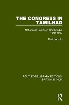 The Congress in Tamilnad: Nationalist Politics in South India, 1919-1937 - Routledge Library Editions: British in India 4 (Hardback)
