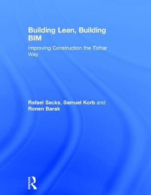 Building Lean, Building BIM: Improving Construction the Tidhar Way (Hardback)