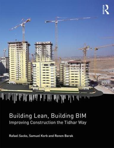 Building Lean, Building BIM: Improving Construction the Tidhar Way (Paperback)
