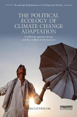 The Political Ecology of Climate Change Adaptation: Livelihoods, agrarian change and the conflicts of development (Paperback)
