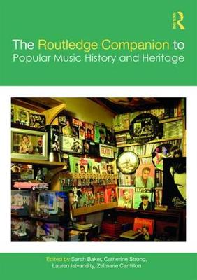 The Routledge Companion to Popular Music History and Heritage - Routledge Media and Cultural Studies Companions (Hardback)