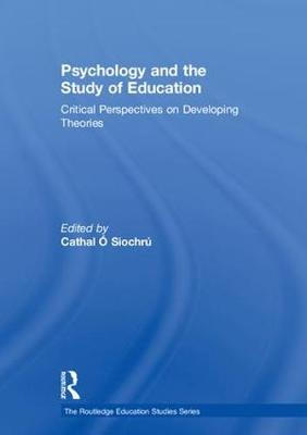 Psychology and the Study of Education: Critical Perspectives on Developing Theories - The Routledge Education Studies Series (Hardback)
