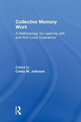 Collective Memory Work: A Methodology for Learning With and From Lived Experience (Hardback)