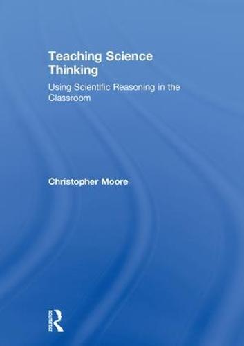 Teaching Science Thinking: Using Scientific Reasoning in the Classroom (Hardback)