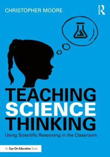 Teaching Science Thinking: Using Scientific Reasoning in the Classroom (Paperback)