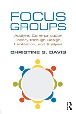 Focus Groups: Applying Communication Theory through Design, Facilitation, and Analysis (Paperback)