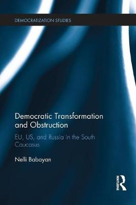 Democratic Transformation and Obstruction: EU, US, and Russia in the South Caucasus - Democratization Studies (Paperback)