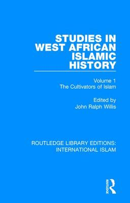 Studies in West African Islamic History: The Cultivators of Islam - Routledge Library Editions: International Islam 6 (Hardback)
