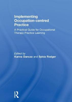 Implementing Occupation-centred Practice: A Practical Guide for Occupational Therapy Practice Learning (Hardback)
