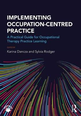 Implementing Occupation-centred Practice: A Practical Guide for Occupational Therapy Practice Learning (Paperback)