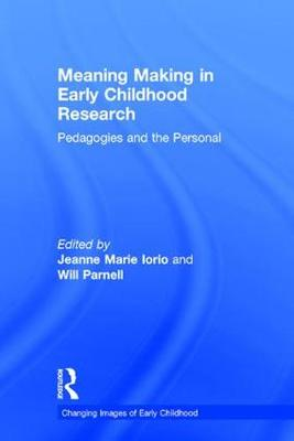 Meaning Making in Early Childhood Research: Pedagogies and the Personal - Changing Images of Early Childhood (Hardback)