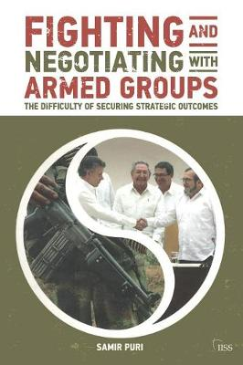 Fighting and Negotiating with Armed Groups: The Difficulty of Securing Strategic Outcomes - Adelphi series (Paperback)