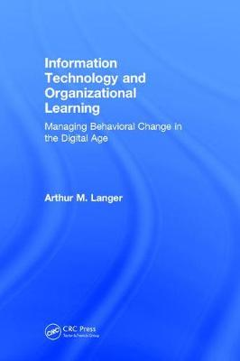 Information Technology and Organizational Learning: Managing Behavioral Change in the Digital Age (Hardback)