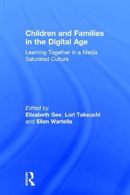 Children and Families in the Digital Age: Learning Together in a Media Saturated Culture (Hardback)