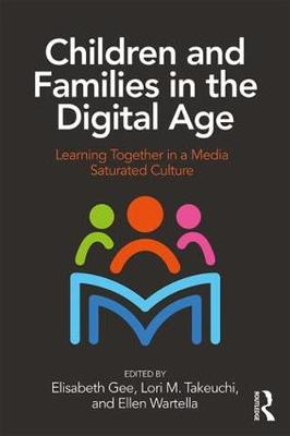 Children and Families in the Digital Age: Learning Together in a Media Saturated Culture (Paperback)