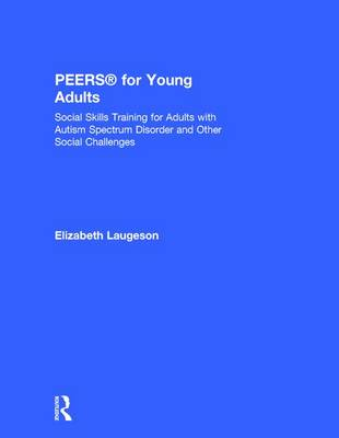 PEERS (R) for Young Adults: Social Skills Training for Adults with Autism Spectrum Disorder and Other Social Challenges (Hardback)