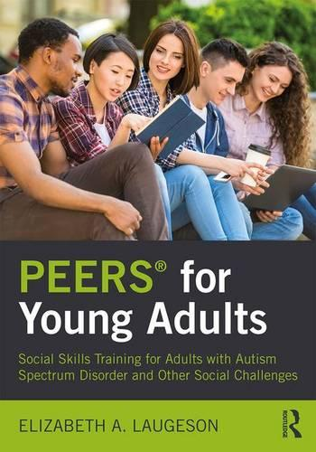 PEERS (R) for Young Adults: Social Skills Training for Adults with Autism Spectrum Disorder and Other Social Challenges (Paperback)