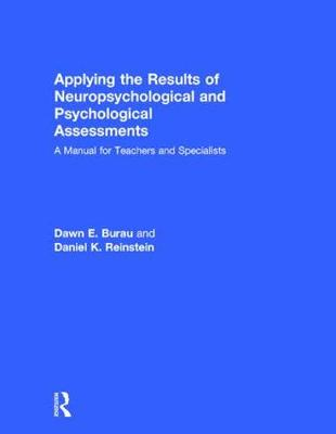 Applying the Results of Neuropsychological and Psychological Assessments: A Manual for Teachers and Specialists (Hardback)