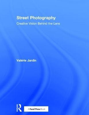 Street Photography: Creative Vision Behind the Lens (Hardback)