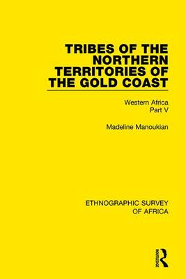 Tribes of the Northern Territories of the Gold Coast: Western Africa Part V (Hardback)