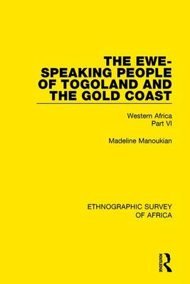 The Ewe-Speaking People of Togoland and the Gold Coast: Western Africa Part VI (Hardback)