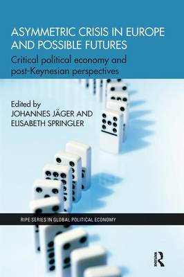 Asymmetric Crisis in Europe and Possible Futures: Critical Political Economy and Post-Keynesian Perspectives (Paperback)