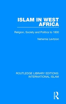 Islam in West Africa: Religion, Society and Politics to 1800 - Routledge Library Editions: International Islam 3 (Hardback)