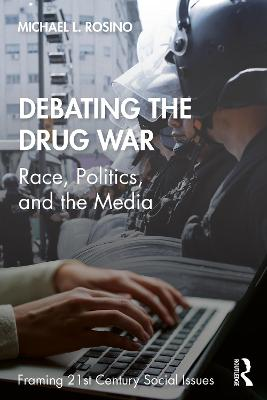 "Debating the Drug War: Race, Politics, and Media in the ""War on Drugs"" Debate - Framing 21st Century Social Issues (Paperback)"