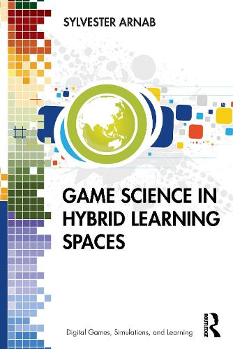 Game Science in Hybrid Learning Spaces - Digital Games, Simulations, and Learning (Paperback)