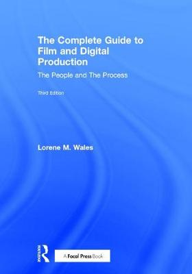The Complete Guide to Film and Digital Production: The People and The Process (Hardback)