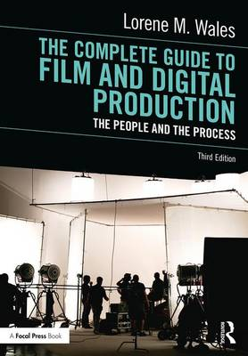 The Complete Guide to Film and Digital Production: The People and The Process (Paperback)