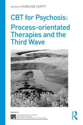CBT for Psychosis: Process-orientated Therapies and the Third Wave - The International Society for Psychological and Social Approaches  to Psychosis Book Series (Paperback)