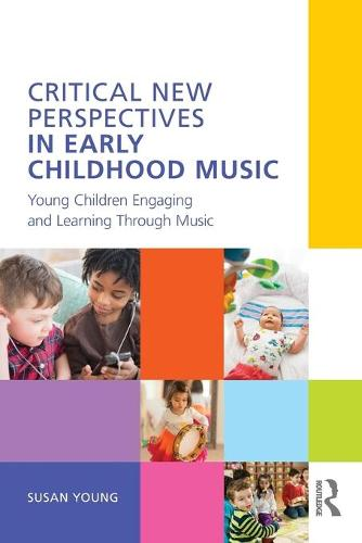 Critical New Perspectives in Early Childhood Music: Young Children Engaging and Learning Through Music (Paperback)