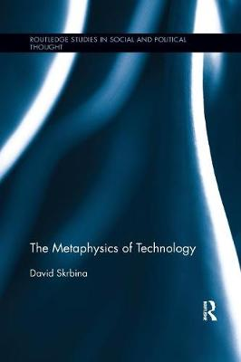 The Metaphysics of Technology - Routledge Studies in Social and Political Thought (Paperback)