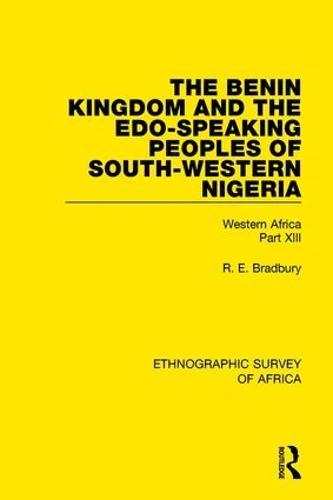 The Benin Kingdom and the Edo-Speaking Peoples of South-Western Nigeria: Western Africa Part XIII (Hardback)