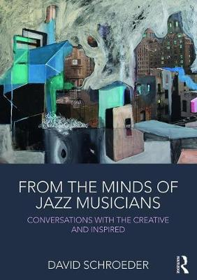 From the Minds of Jazz Musicians: Conversations with the Creative and Inspired (Paperback)