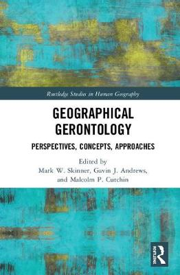 Geographical Gerontology: Perspectives, Concepts, Approaches - Routledge Studies in Human Geography (Hardback)