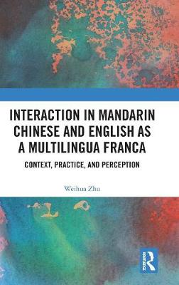 Interaction in Mandarin Chinese and English as a Multilingua Franca: Context, Practice, and Perception (Hardback)