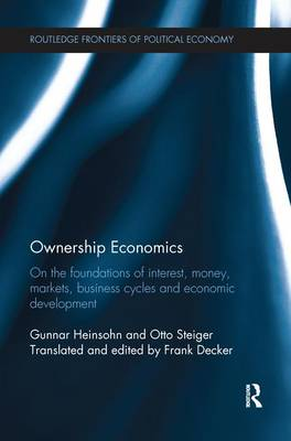 Ownership Economics: On the Foundations of Interest, Money, Markets, Business Cycles and Economic Development - Routledge Frontiers of Political Economy (Paperback)