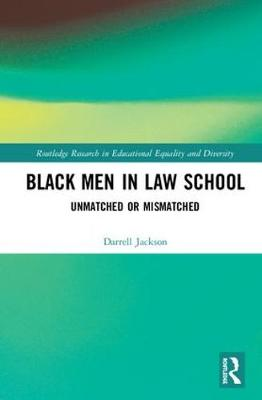 Black Men in Law School: Unmatched or Mismatched - Routledge Research in Educational Equality and Diversity (Hardback)