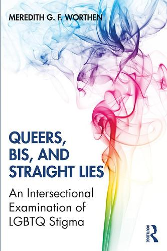 Queers, Bis, and Straight Lies: An Intersectional Examination of LGBTQ Stigma (Paperback)