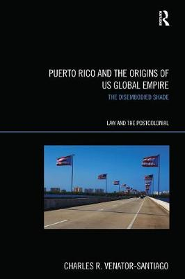 Puerto Rico and the Origins of U.S. Global Empire: The Disembodied Shade (Paperback)