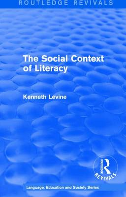 : The Social Context of Literacy (1986) - Routledge Revivals: Language, Education and Society Series 1 (Hardback)