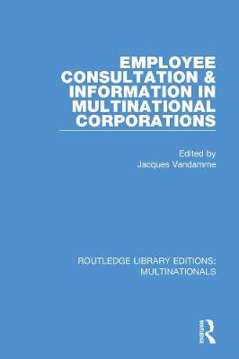 Employee Consultation and Information in Multinational Corporations - Routledge Library Editions: Multinationals 7 (Hardback)