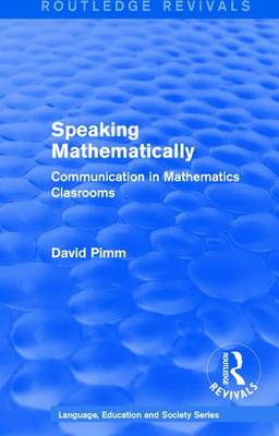 : Speaking Mathematically (1987): Communication in Mathematics Clasrooms - Routledge Revivals: Language, Education and Society Series (Hardback)