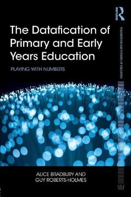 The Datafication of Primary and Early Years Education: Playing with Numbers - Foundations and Futures of Education (Paperback)