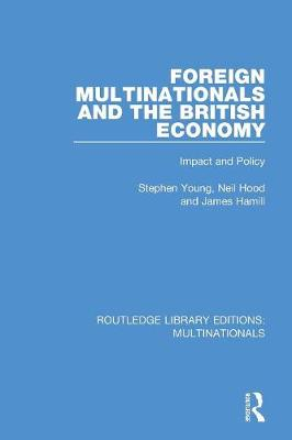 Foreign Multinationals and the British Economy: Impact and Policy - Routledge Library Editions: Multinationals (Paperback)