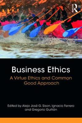 Business Ethics: A Virtue Ethics and Common Good Approach (Paperback)